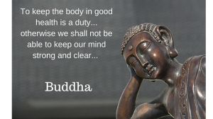 To keep the body in good health is a duty... otherwise we shall not be able to keep our mind strong and clear...